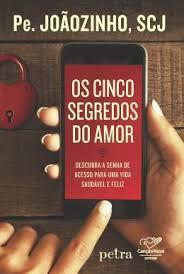 Os Cinco Segredos do Amor - Pe. Joãozinho, SCJ
