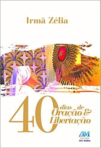 40 Dias de Oração e Libertação - Irmã Zélia