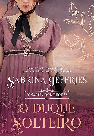 O duque solteiro (Dinastia dos duques – Livro 2)