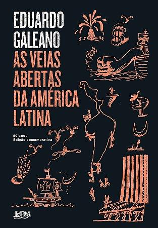 As veias abertas da América Latina - 50 anos: Edição comemorativa