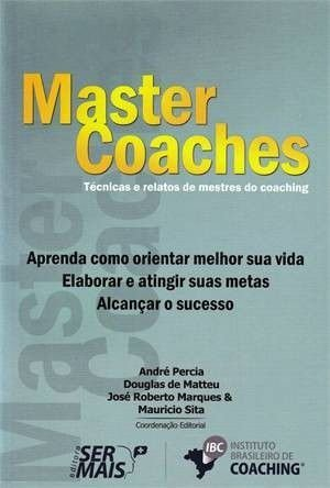 Master Coaches. Técnicas E Relatos De Mestres Do Coaching