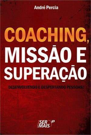 Coaching, Missão E Superação