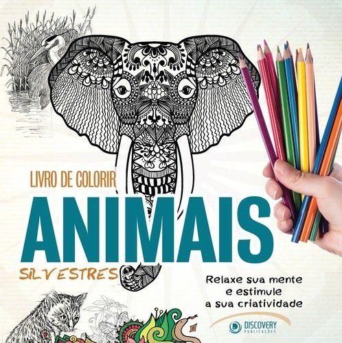 Livro De Colorir Animais Silvestres: Relaxe Sua Mente E Estimule A Sua Criatividade
