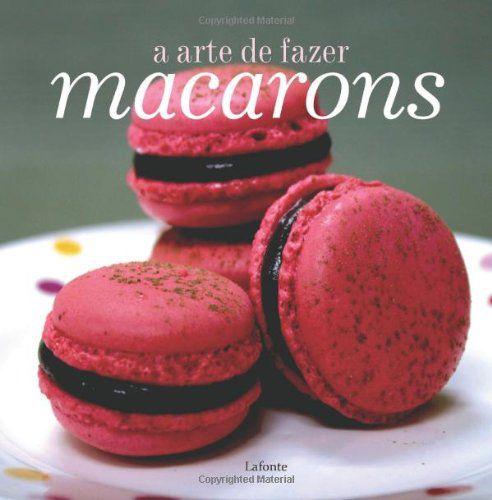 A Arte De Fazer Macarons