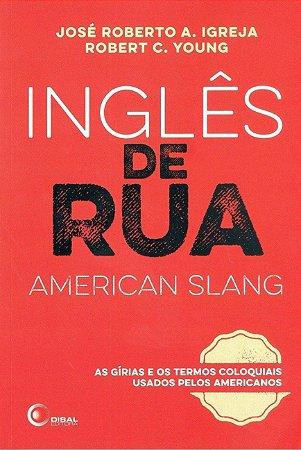 Inglês De Rua (American Slang) - Volume 1: As Gírias E Os Termos Coloquiais Usados Pelos Americanos