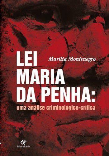 Lei Maria Da Penha. Uma Análise Criminológico-Crítica