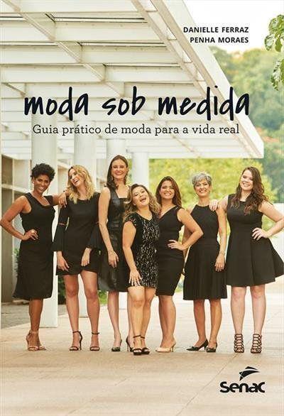 Moda Sob Medida: Guia Prático De Moda Para A Vida Real