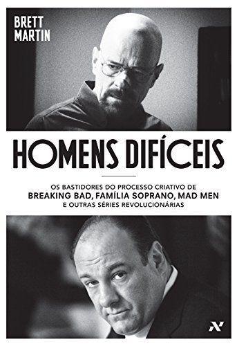 Homens Difíceis: Os Bastidores Do Processo Criativo De Breaking Bad, Família Soprano, Mad Men E Outras Séries Revolucionárias