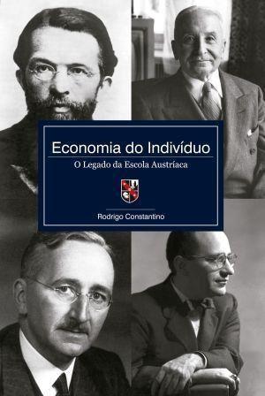Economia Do Indivíduo - O Legado Da Escola Austríaca