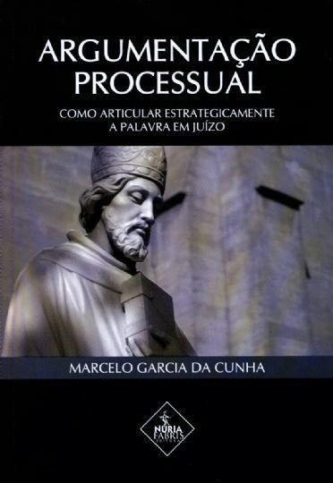 Argumentação Processual - Como Articular Estrategicamente A Palavra Em Juízo