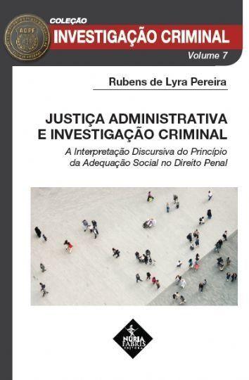 Justiça Administrativa E Investigação Criminal. A Interpretação Discursiva Do Princípio Da Adequação Social No Direito Penal