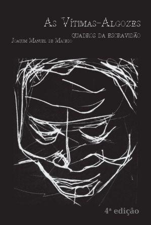 As Vítimas-Algozes: Quadros Da Escravidão