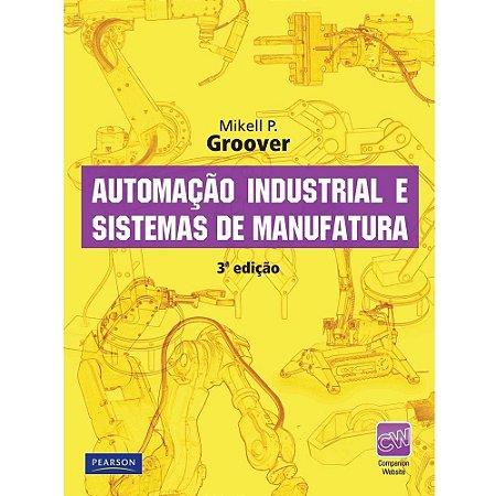 Automação Industrial E Sistemas De Manufatura - 3 ED