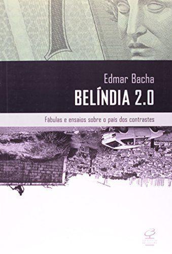 Belíndia 2.0: Fábulas E Ensaios Sobre O País Dos Contrastes