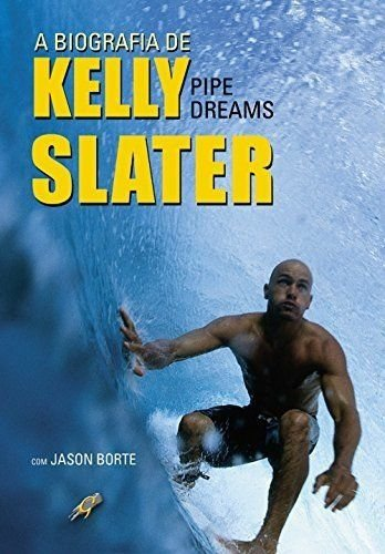 A Biografia De Kelly Slater. Pipe Dreams