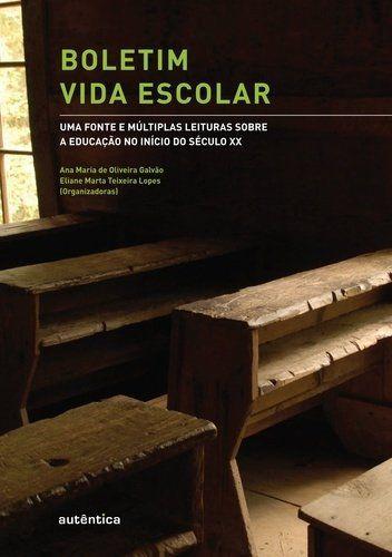 Boletim Vida Escolar: Uma Fonte E Múltiplas Leituras Sobre A Educação No Início Do Século XX