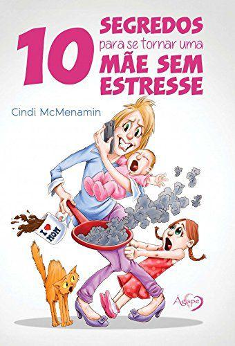 10 Segredos Para Se Tornar Uma Mãe Sem Estresse