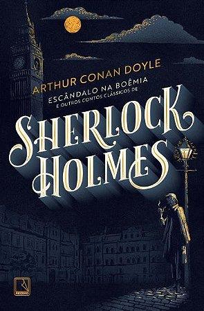 Escândalo Na Boêmia E Outros Contos Clássicos De Sherlock