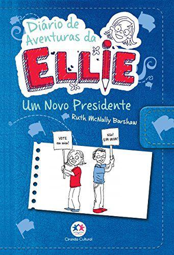 Diário de Aventuras da Ellie: Um Novo Presidente (Volume 6)