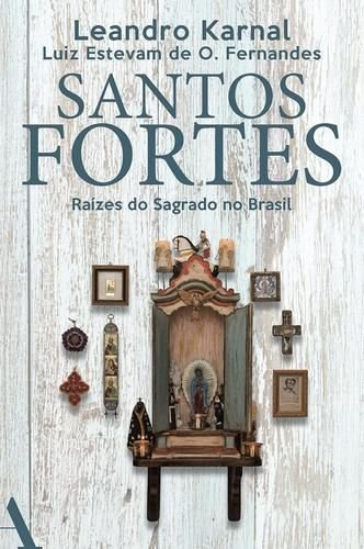 Santos Fortes: Raízes Do Sagrado No Brasil