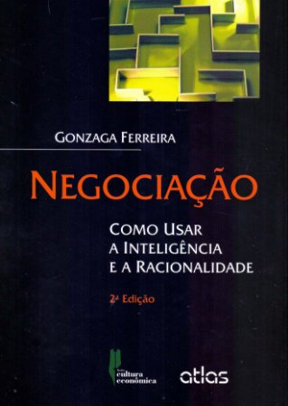 Negociação: Como Usar A Inteligência E A Racionalidade