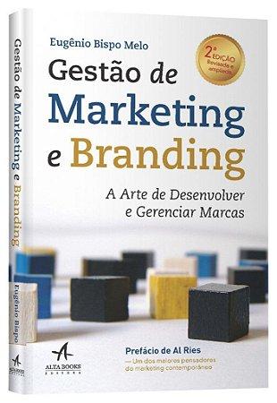 Gestão De Marketing E Branding. A Arte De Desenvolver E Gerenciar Marcas