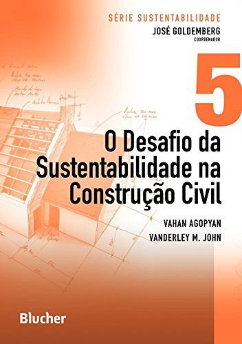 O Desafio Da Sustentabilidade Na Construção Civil (Volume 5)