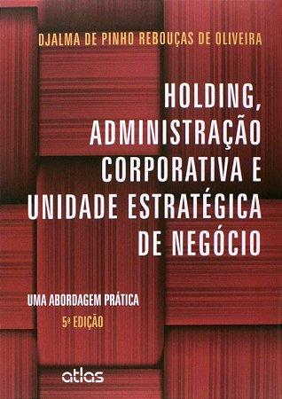 Holding, Administração Corporativa E Unidade Estratégica De Negócio - Uma Abordagem Prática