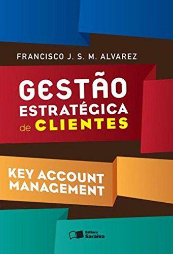 Gestão Estratégica De Clientes. Key Account Management