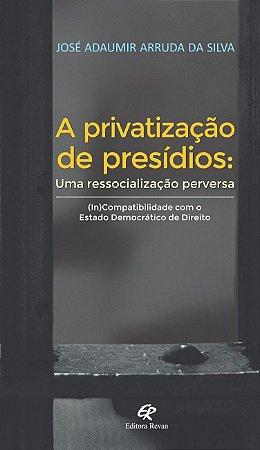 A Privatização De Presídios - Uma Ressocialização Perversa