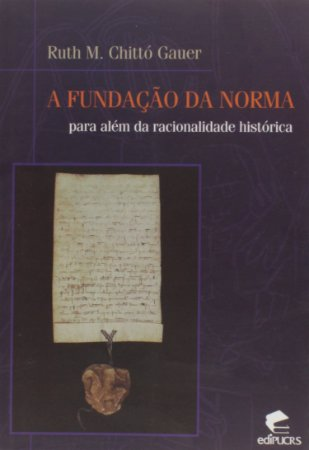 A Fundação Da Norma Para Além Da Racionalidade Histórica