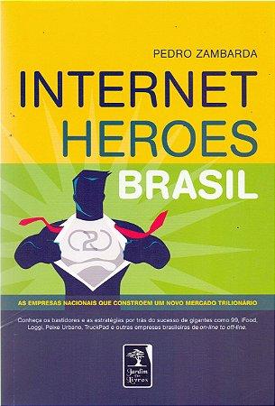 Internet Heroes Brasil - As Empresas Nacionais Que Constroem Um Novo Mercado Trilionário