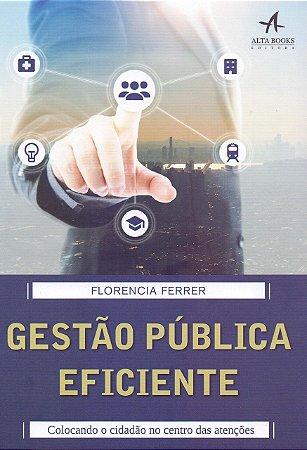 Gestão Pública Eficiente: Colocando O Cidadão No Centro Das Atenções