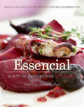 Essencial: A Arte Da Gastronomia Sem Fogão