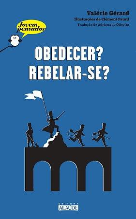 Obedecer? Rebelar-Se?