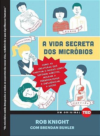 A Vida Secreta Dos Micróbios. Como As Criaturas Que Habitam O Nosso Corpo Definem Hábitos, Moldam A Personalidade E Influenciam A Saúde - Volume 5
