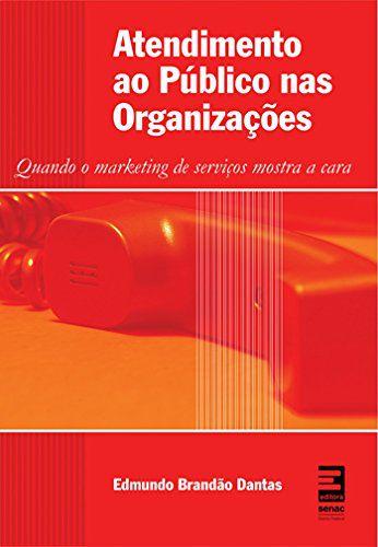 Atendimento Ao Público Nas Organizações - Quando O Marketing De Serviços Mostra A Cara