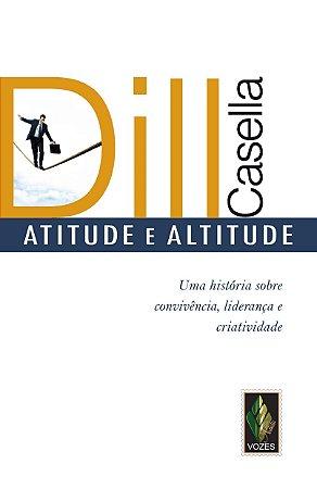Atitude E Altitude - Uma História Sobre Convivência, Liderança E Criatividade