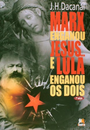 Marx Enganou Jesus… e Lula Enganou Os Dois