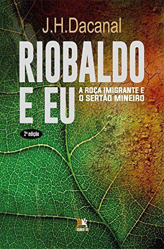 Riobaldo & Eu. A Roça Imigrante E O Sertão Mineiro
