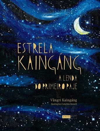 Estrela Kaingáng. A Lenda Do Primeiro Pajé