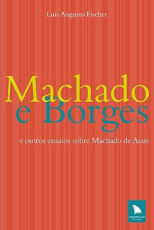 Machado e Borges: E outros ensaios sobre Machado de Assis