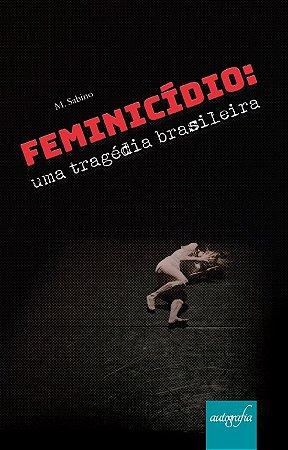 Feminicídio. Uma Tragédia Brasileira