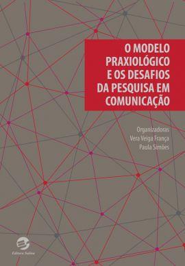 Modelo Praxiológico e os Desafios da Pesquisa em Comunicação, O