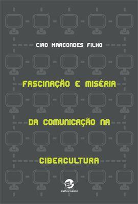 Fascinação e Miséria da Comunicação na Cibercultura