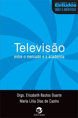 Televisão Entre o mercado e a academia
