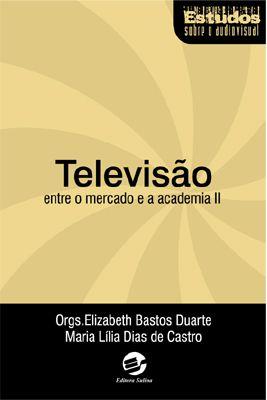 Televisão Entre o mercado e a academia II
