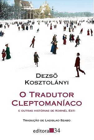 O tradutor cleptomaníaco e outras histórias de Kornél Esti