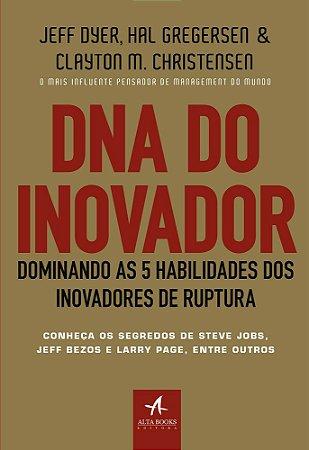DNA do Inovador: Dominando as 5 Habilidades dos Inovadores de Ruptura