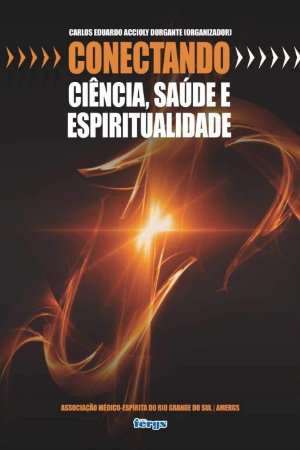 Conectando ciência, saúde e espiritualidade - Volume 1